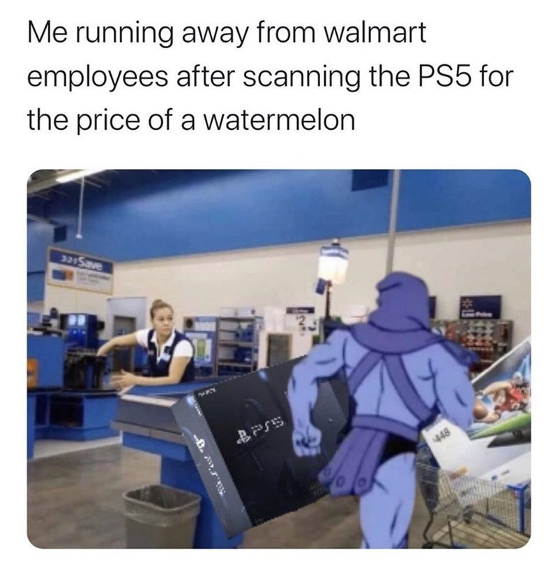Product - Me running away from walmart employees after scanning the PS5 for the price of a watermelon 3215ave 448
