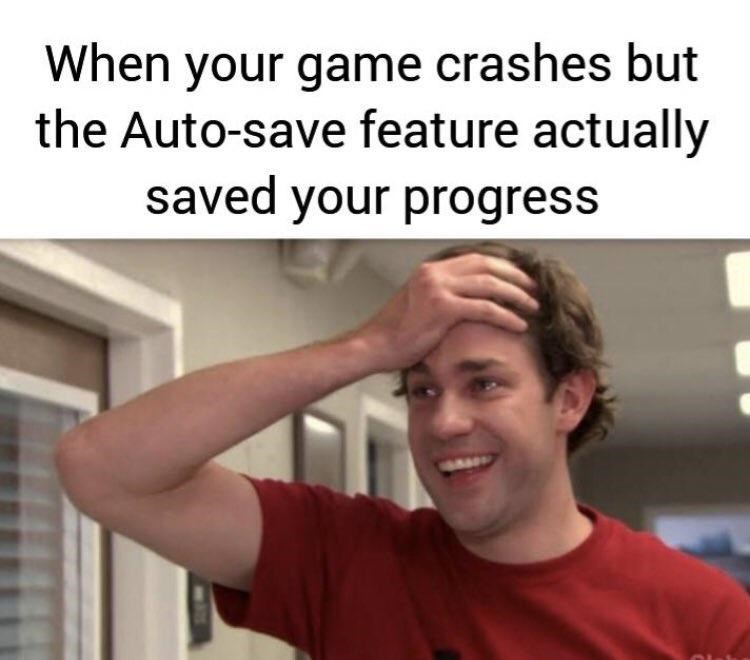 Text - When your game crashes but the Auto-save feature actually saved your progress