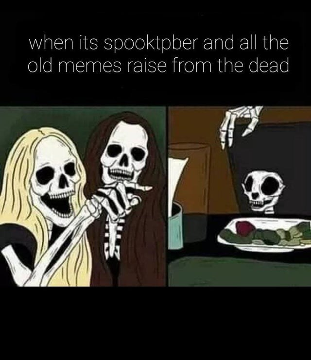 Cartoon - when its spooktpber and all the old memes raise from the dead
