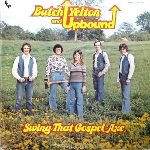 Adaptation - STER T Butch Yelton Upbound and Swing That Gospel Axe