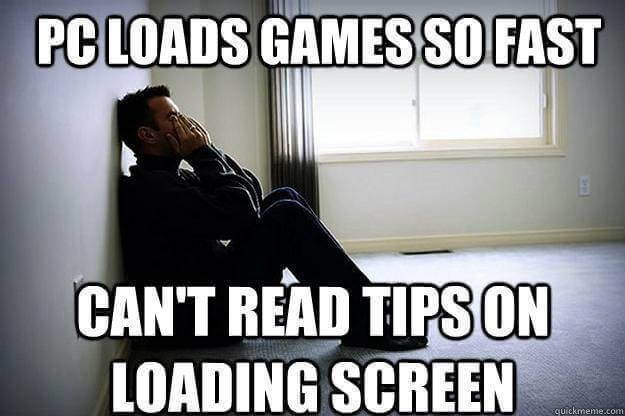 Text - PC LOADS GAMES SO FAST CAN'T READ TIPSON LOADING SCREEN quickmeme.com