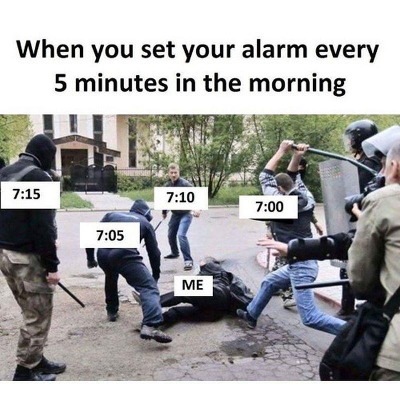 Human - When you set your alarm every 5 minutes in the morning 7:15 7:10 7:00 7:05 МЕ