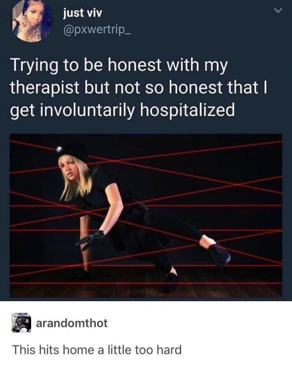 Text - just viv @pxwertrip_ Trying to be honest with my therapist but not so honest that I get involuntarily hospitalized arandomthot This hits home a little too hard
