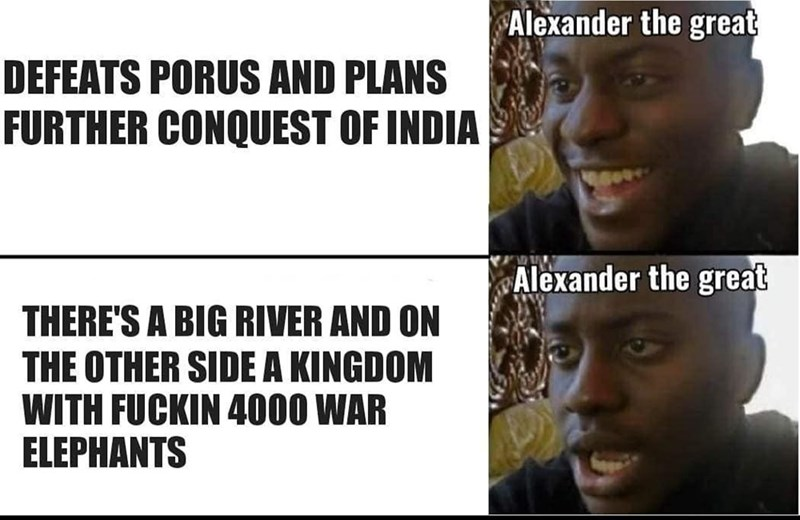 People - Alexander the great DEFEATS PORUS AND PLANS FURTHER CONQUEST OF INDIA Alexander the great THERE'S A BIG RIVER AND ON THE OTHER SIDE A KINGDOM WITH FUCKIN 4000 WAR ELEPHANTS