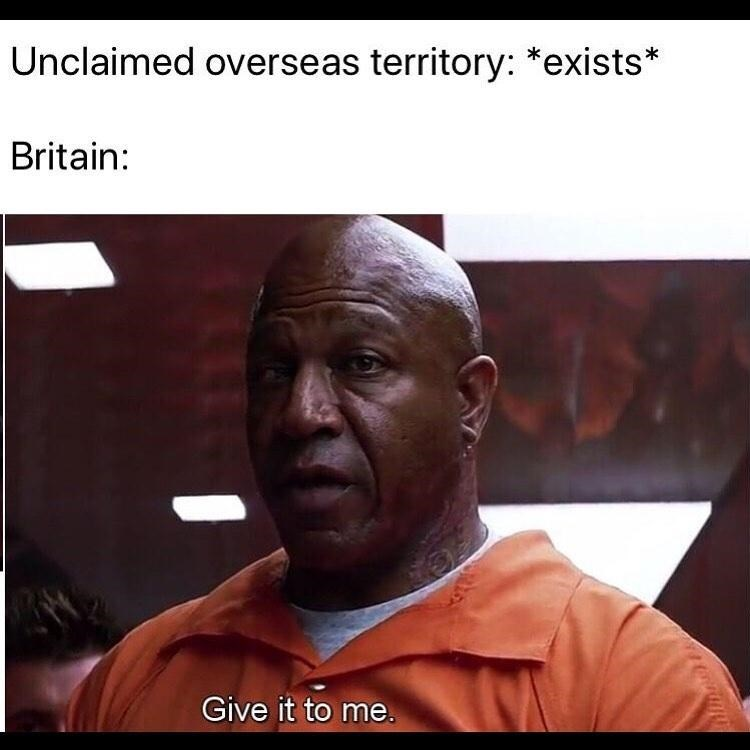 Forehead - Unclaimed overseas territory: *exists* Britain: Give it to me.