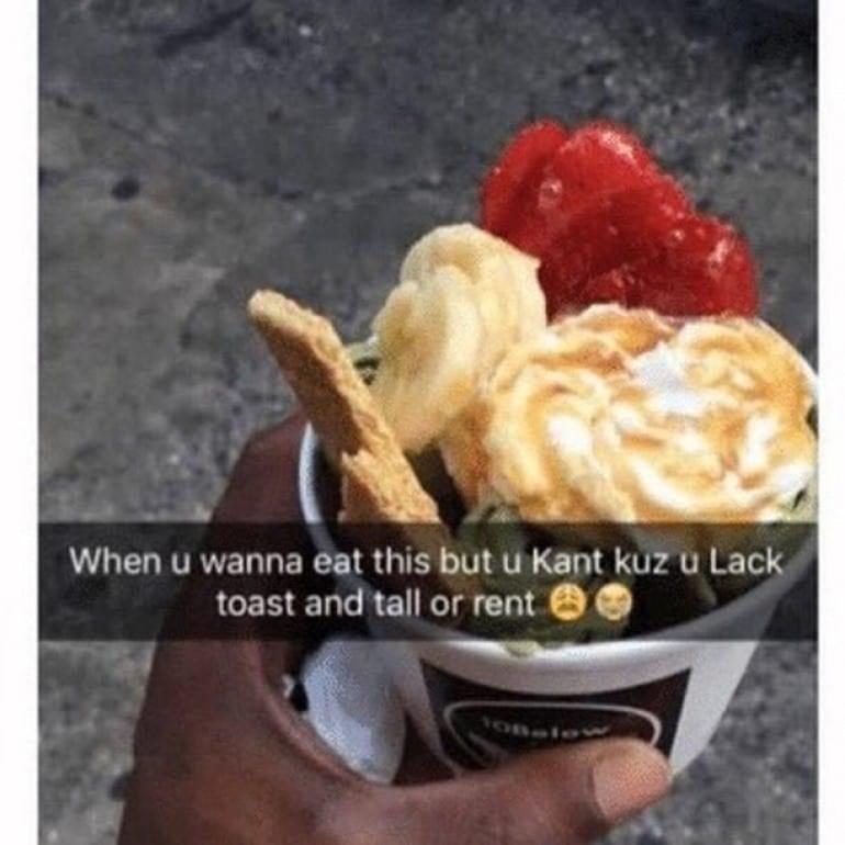 Food - When u wanna eat this but u Kant kuz u Lack toast and tall or rent