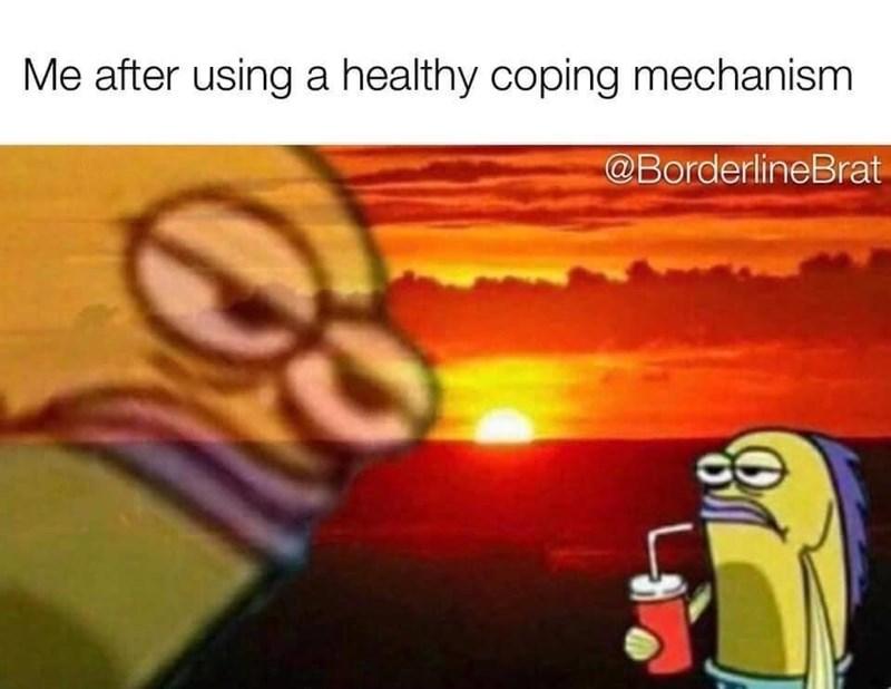 Cartoon - Me after using a healthy coping mechanism @BorderlineBrat