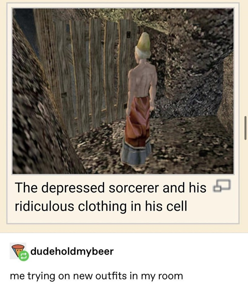 Text - The depressed sorcerer and his ridiculous clothing in his cell dudeholdmybeer me trying on new outfits in my room