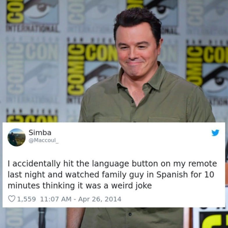 Font - 00 INTERNATIONAL MAL LLLUU CON CON SCO Simba @Maccoul_ I accidentally hit the language button on my remote last night and watched family guy in Spanish for 10 minutes thinking it was a weird joke O1,559 11:07 AM - Apr 26, 2014 COMICE CO