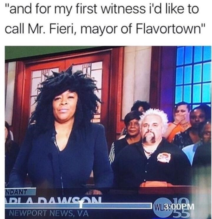 """Text - """"and for my first witness i'd like to call Mr. Fieri, mayor of Flavortown"""" NDANT DLA DAWSAN WL3:00PM 55 NEWPORT NEWS, VA"""