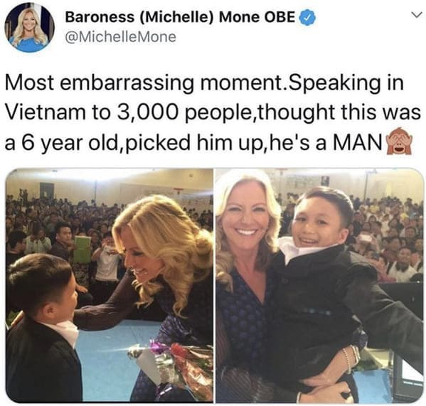 People - Baroness (Michelle) Mone OBE @MichelleMone Most embarrassing moment.Speaking in Vietnam to 3,000 people,thought this was a 6 year old,picked him up,he's a MAN