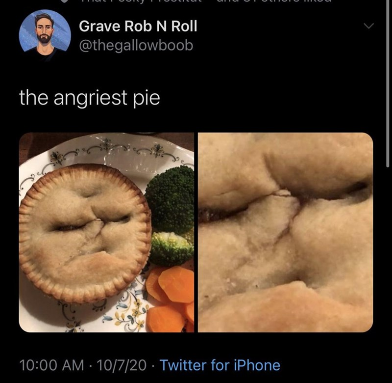 Organism - Grave Rob N Roll @thegallowboob the angriest pie 10:00 AM · 10/7/20 · Twitter for iPhone