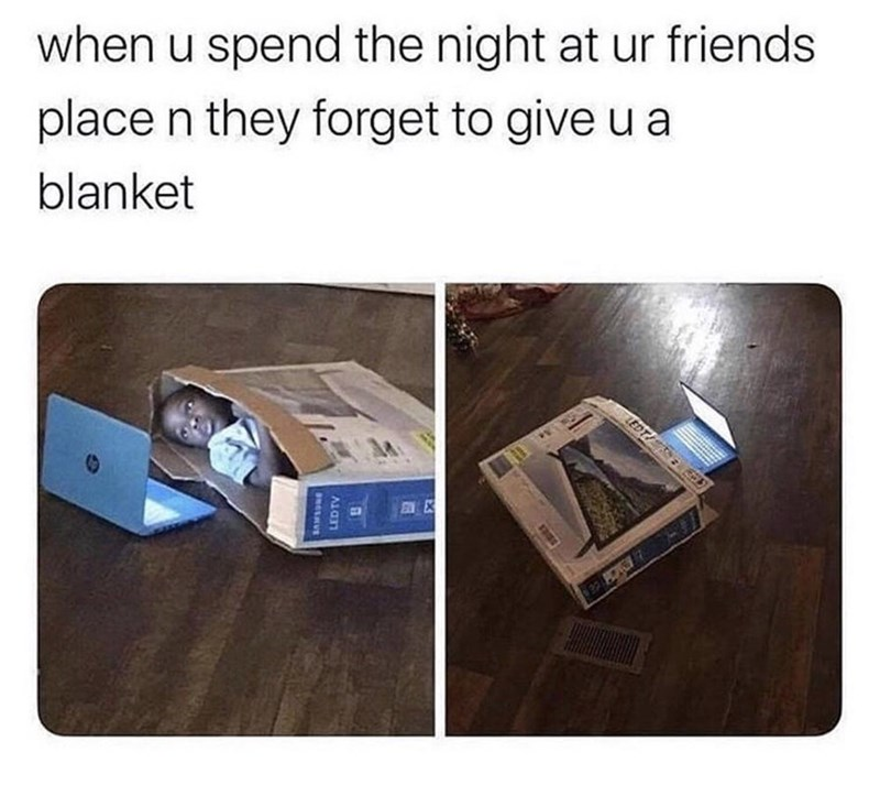 Product - when u spend the night at ur friends place n they forget to give u a blanket LEDT/ ED Alan
