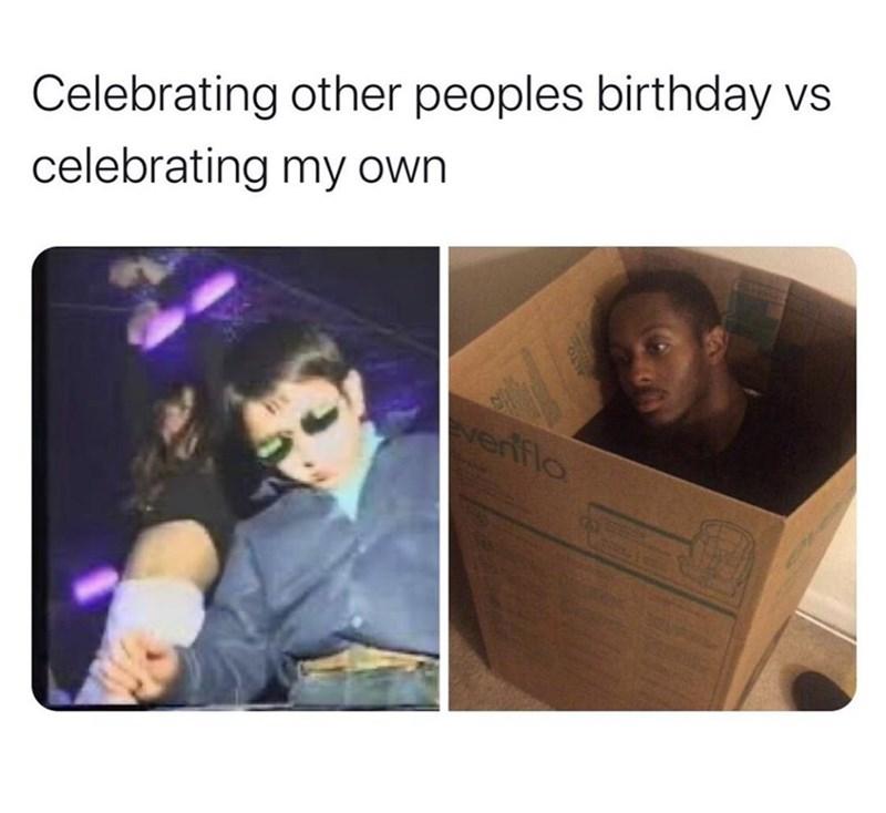Face - Celebrating other peoples birthday vs celebrating my own verfflo