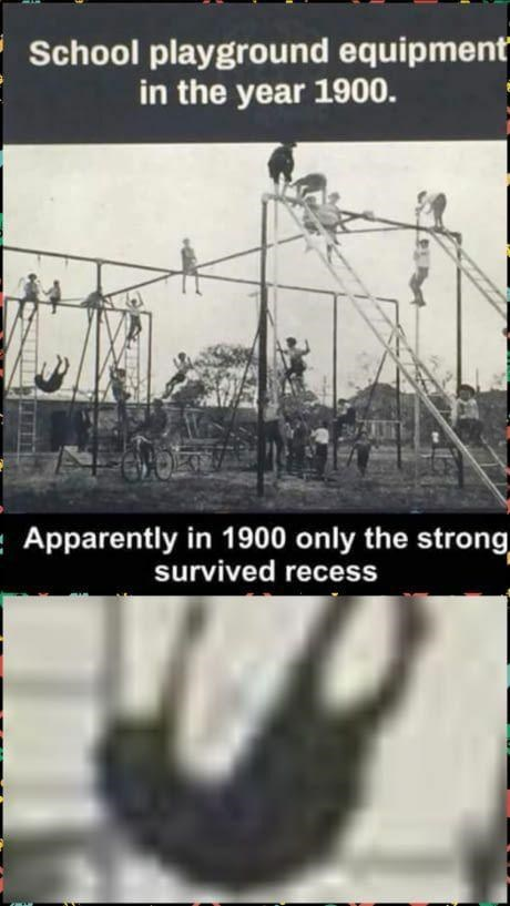 Text - School playground equipment in the year 1900. - Apparently in 1900 only the strong survived recess