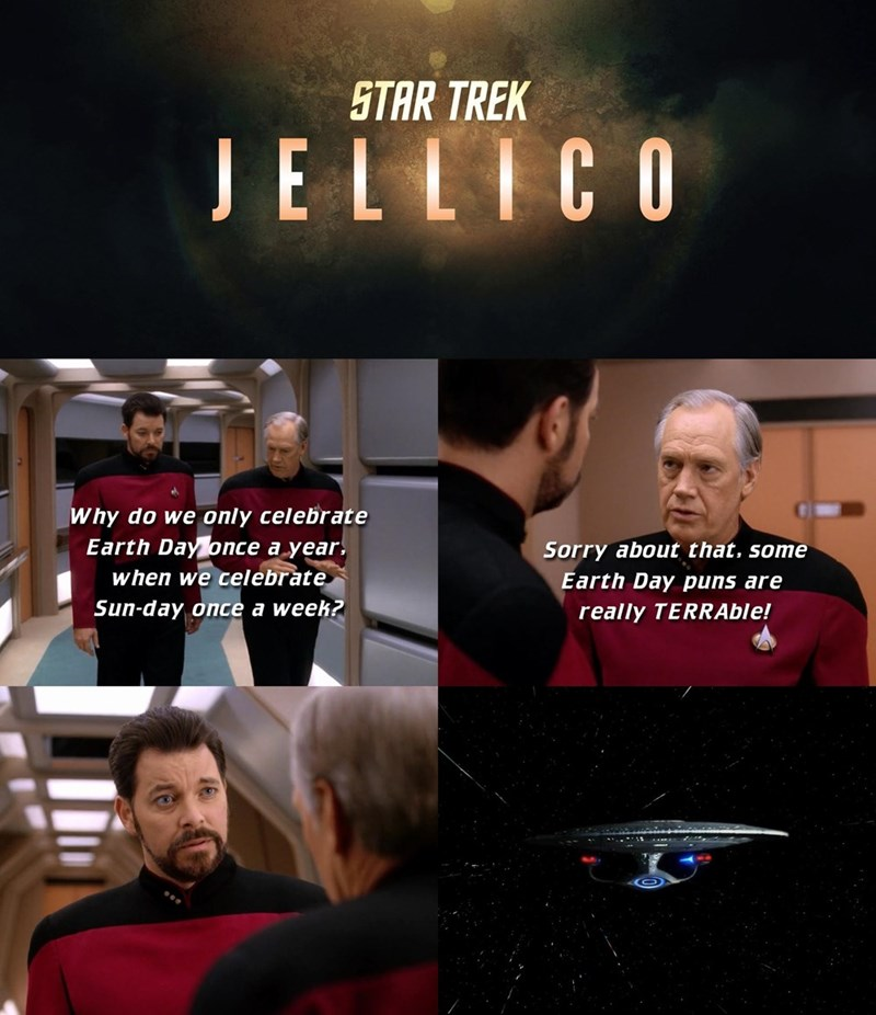 Font - STAR TREK JELLICO Why do we only celebrate Earth Day once a year. Sorry about that, some when we celebrate Earth Day puns are Sun-day once a week? really TERRAble!
