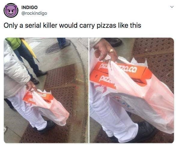 Product - INDIGO @rockindigo Only a serial killer would carry pizzas like this piz a.co piz