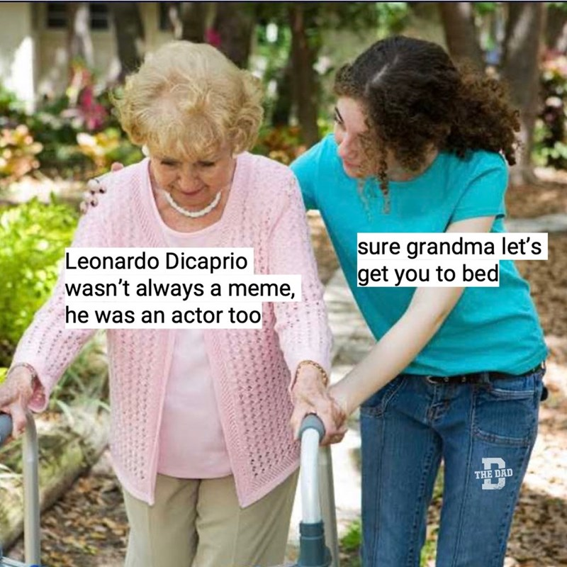 Text - Product - Leonardo Dicaprio wasn't always a meme, he was an actor too sure grandma let's get you to bed THE DAD