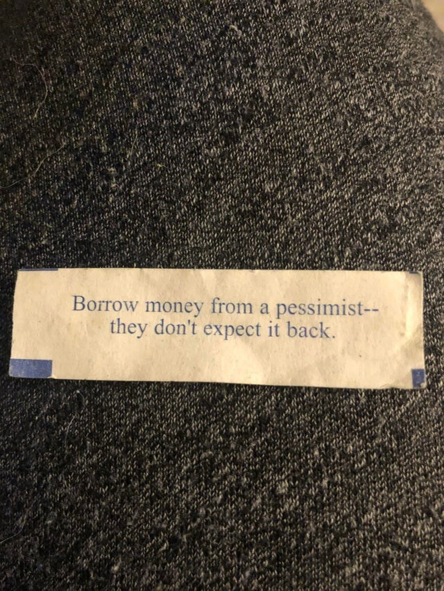 Text - Borrow money from a pessimist-- they don't expect it back.