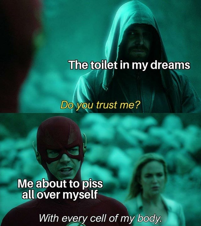 Human - The toilet in my dreams Do you trust me? Me about to piss all over myself With every cell of my body.