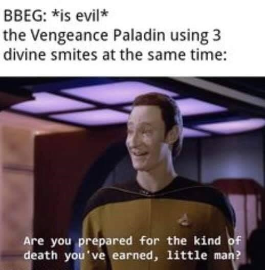 Photo caption - BBEG: *is evil* the Vengeance Paladin using 3 divine smites at the same time: Are you prepared for the kind of death you've earned, little man?