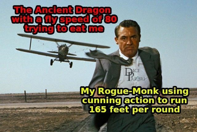 Airplane - The Ancient Dragon withafly speed of 80 trying to eat me DICE My Rogue-Monk using cunning action to run 165 feet per round