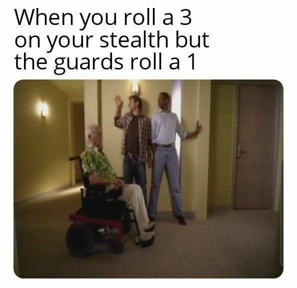 Product - When you roll a 3 on your stealth but the guards roll a 1