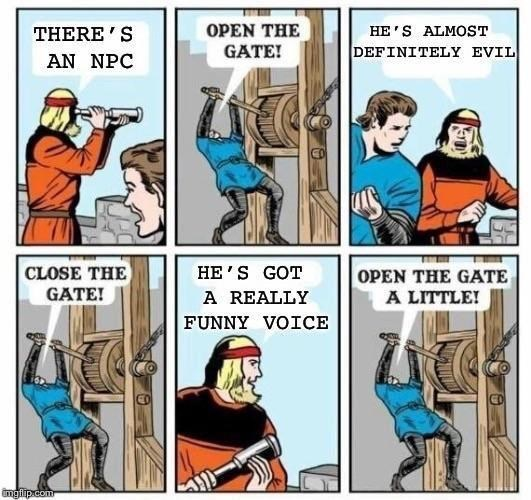 Comics - THERE'S OPEN THE HE'S ALMOST GATE! DEFINITELY EVIL AN NPC HE'S GOT A REALLY FUNNY VOICE CLOSE THE OPEN THE GATE A LITTLE! GATE! mgiip.com