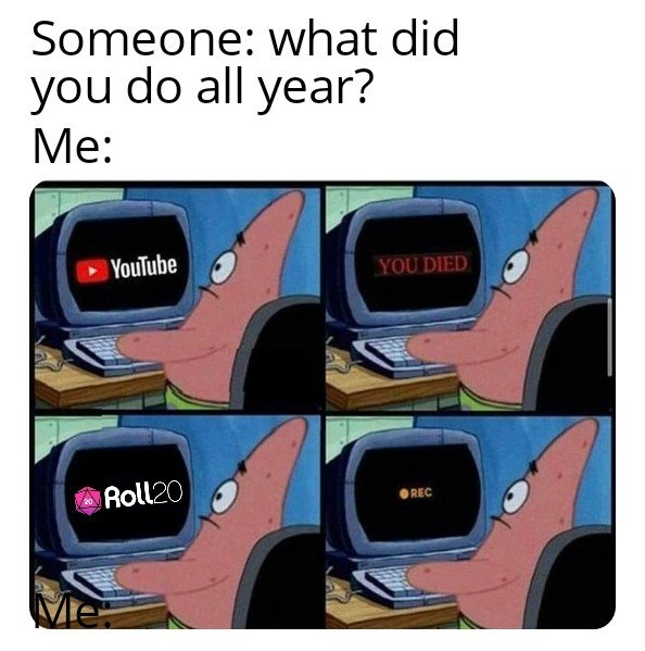 Product - Someone: what did you do all year? Me: YouTube YOU DIED Roll20 OREC