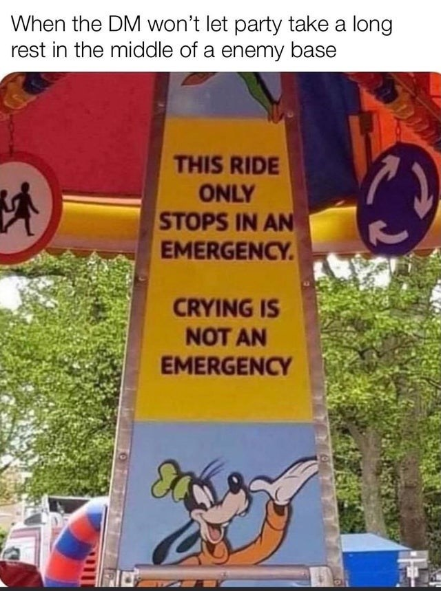 Text - When the DM won't let party take a long rest in the middle of a enemy base THIS RIDE ONLY STOPS IN AN EMERGENCY. CRYING IS NOT AN EMERGENCY