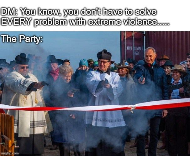Product - DM: You know, you don't have to solve EVERY problem with extreme violence.co. The Party: IRCU 15246 4561 imgflip.com