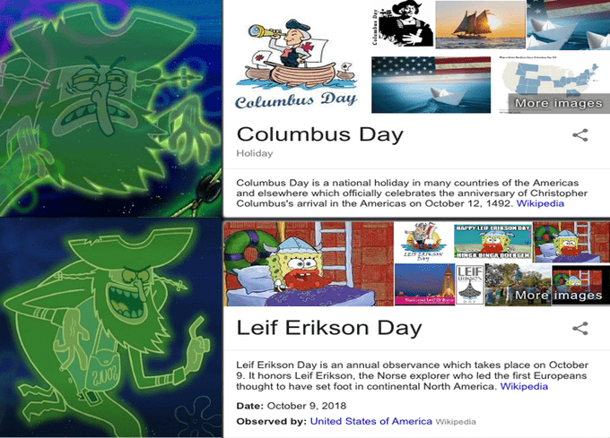 Cartoon - Columbus Day More images Columbus Day Holiday Columbus Day is a national holiday in many countries of the Americas and elsewhere which officially celebrates the anniversary of Christopher Columbus's arrival in the Americas on October 12, 1492. Wikipedia KAPPY LE ERIKSON DAY LEIF ud More images Leif Erikson Day Leif Erikson Day is an annual observance which takes place on October 9. It honors Leif Erikson, the Norse explorer who led the first Europeans thought to have set foot in contin