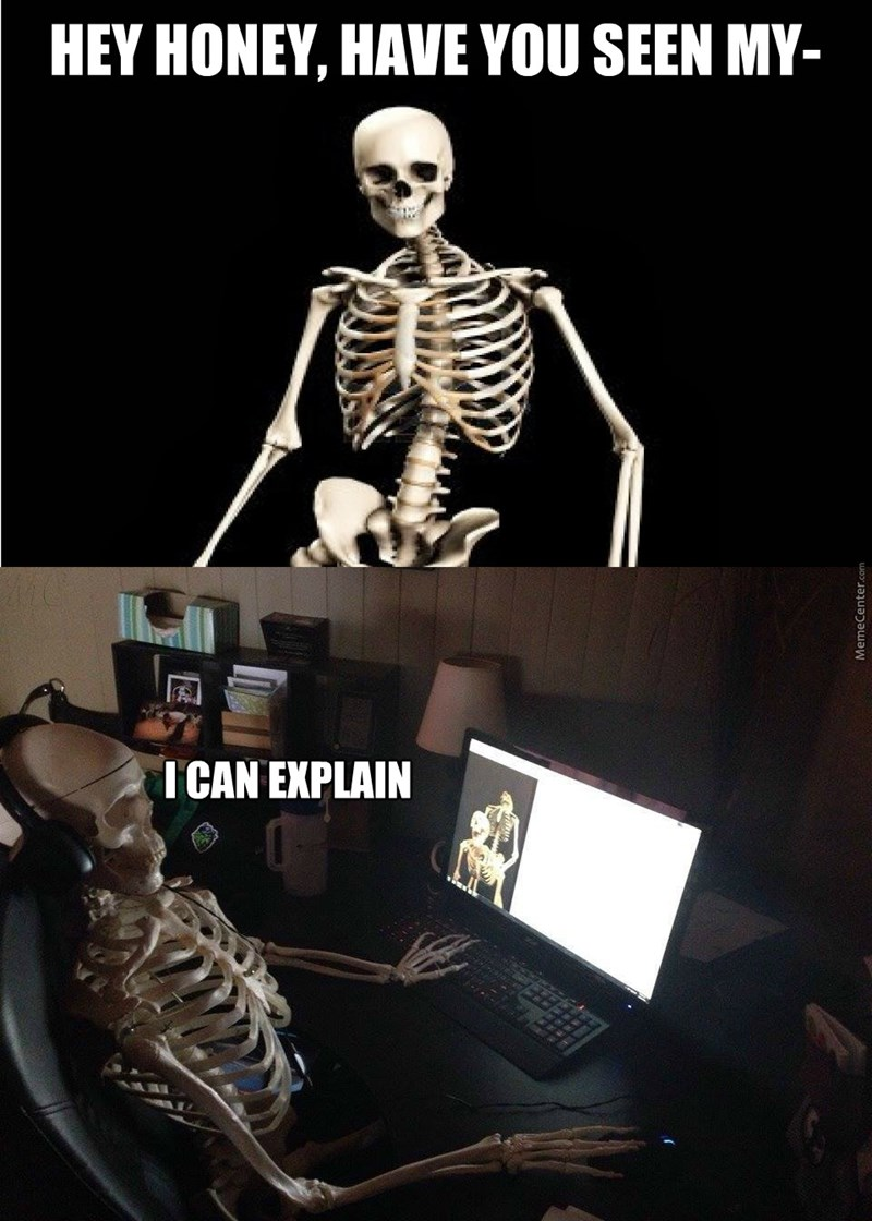 Skeleton - HEY HONEY, HAVE YOU SEEN MY- I CAN EXPLAIN MemeCenter.com