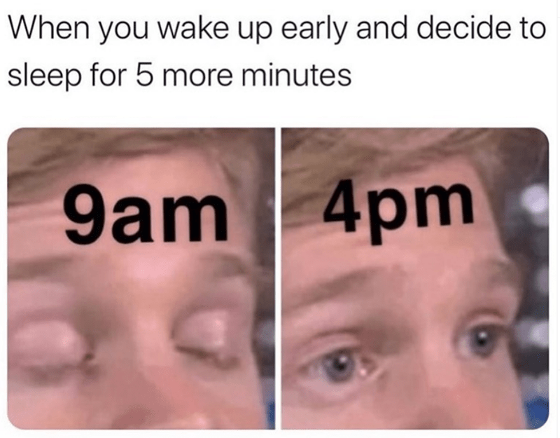 Funny meme about trying to sleep for five more minutes and then wasting the whole day | When you wake up early and decide to sleep for 5 more minutes blinking white guy