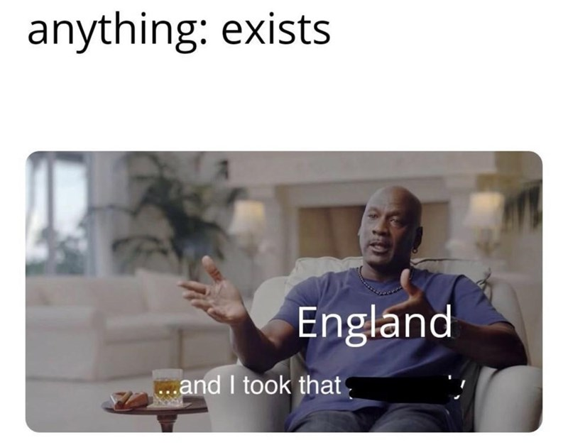 Text - anything: exists England ..and I took that