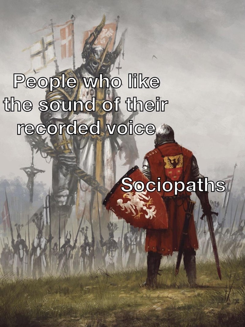 Text - People who like the sound of their recorded voice, Sociopaths