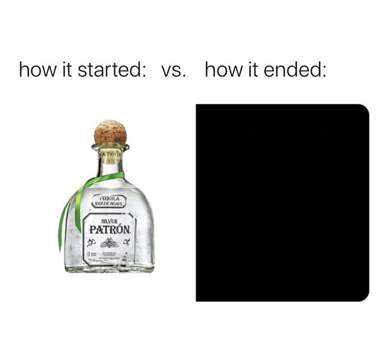 Liqueur - how it started: vs. how it ended: TRON I'EQUILA 100LDE AGAVE SILVER PATRÓN.