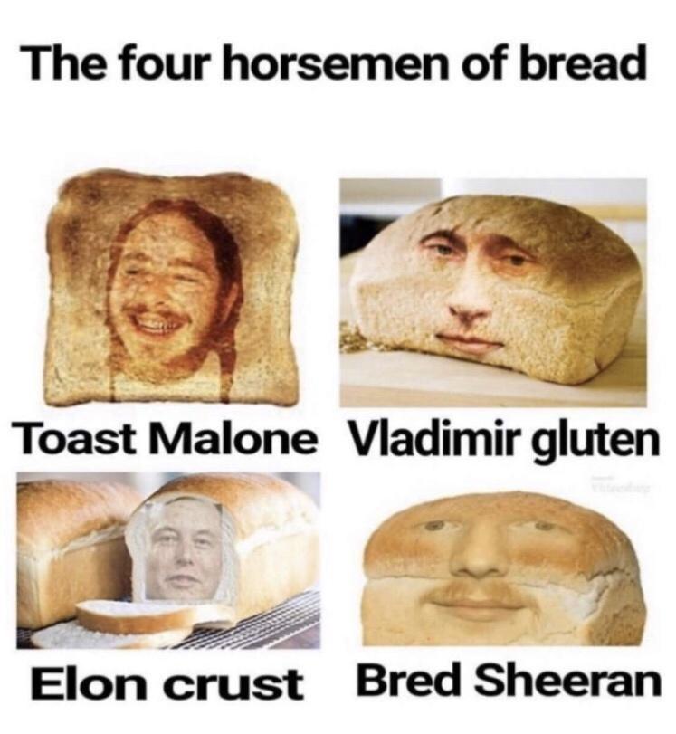 Face - The four horsemen of bread Toast Malone Vladimir gluten Elon crust Bred Sheeran