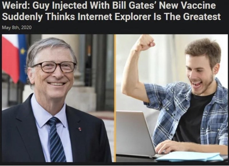 Product - Weird: Guy Injected With Bill Gates' New Vaccine Suddenly Thinks Internet Explorer Is The Greatest May 8th, 2020