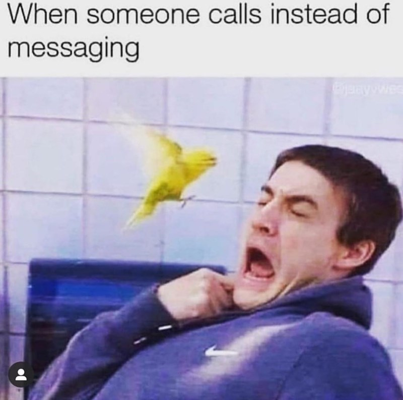 Human - When someone calls instead of messaging