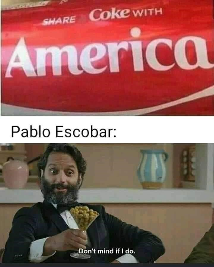 Advertising - SHARE Coke WITH America Pablo Escobar: Don't mind if I do.
