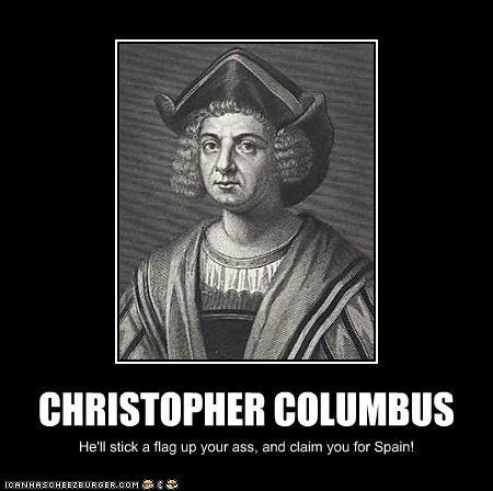 Photo caption - CHRISTOPHER COLUMBUS He'll stick a flag up your ass, and claim you for Spain! ICANHASCHEEZEURGER.COM: