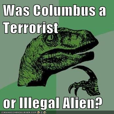 Text - Was Columbus a Terrorist or Illegal Alien? ICANHASCHEEZEURGER.COM