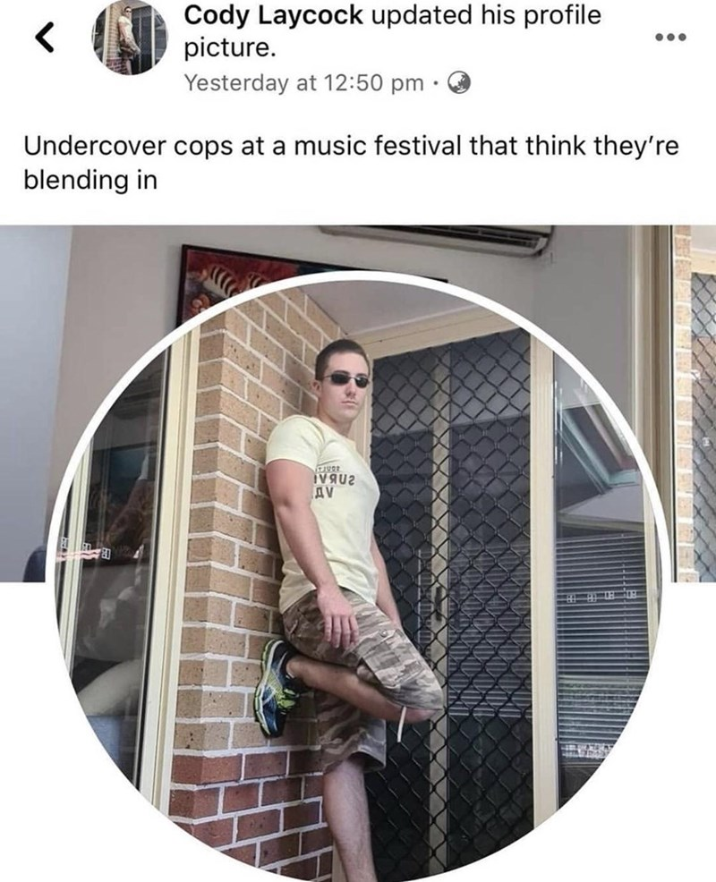Product - Cody Laycock updated his profile picture. Yesterday at 12:50 pm Undercover cops at a music festival that think they're blending in IVAU2 AV