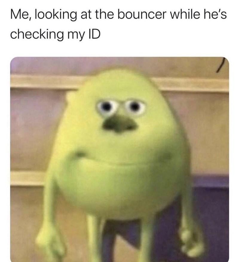Organism - Me, looking at the bouncer while he's checking my ID