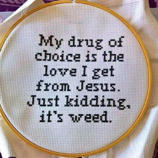 Cross-stitch - My drug of choice is the love I get from Jesus. Just kidding. it's weed.
