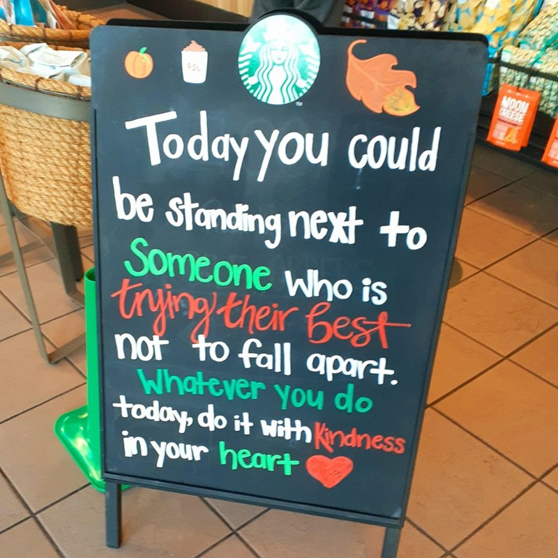 Signage - MOON CMEESE Today you could be standing next to Someone Who is tryingtheir Best nor to fall apart. Whatever you do today, do it with ndness in your heart