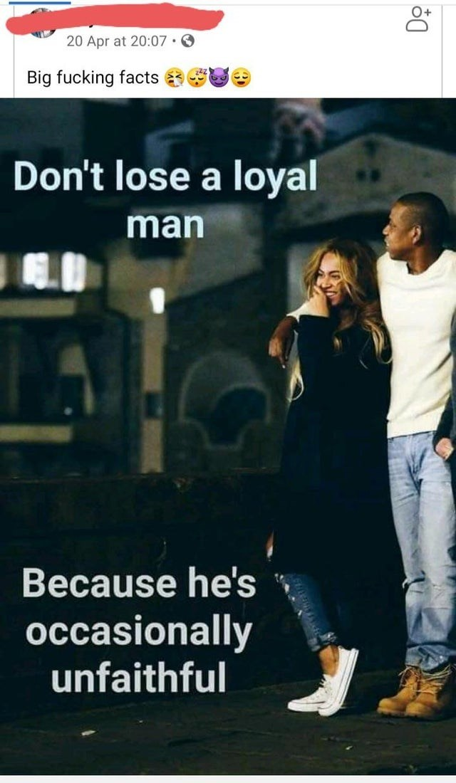 Photo caption - 20 Apr at 20:07 · O Big fucking facts Don't lose a loyal man Because he's occasionally unfaithful
