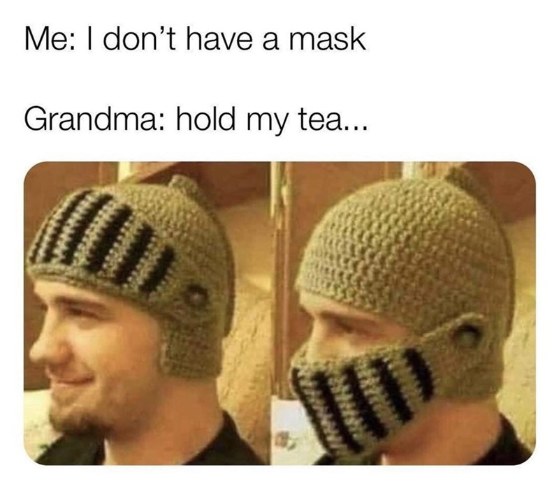 Knit cap - Me: I don't have a mask Grandma: hold my tea...