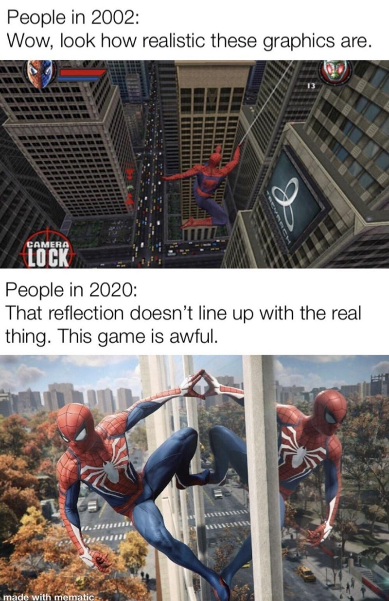 Spider-man - People in 2002: Wow, look how realistic these graphics are. CAMERA LOCK People in 2020: That reflection doesn't line up with the real thing. This game is awful. made with mematic